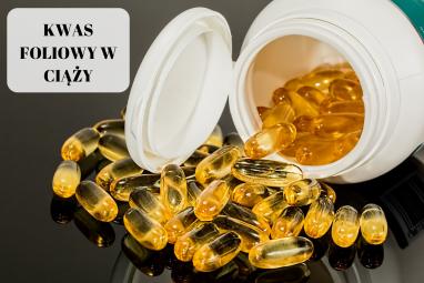Dlaczego kwas foliowy jest tak ważny podczas ciąży?